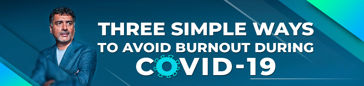 Three Simple Ways to Avoid Burnout During Covid-19